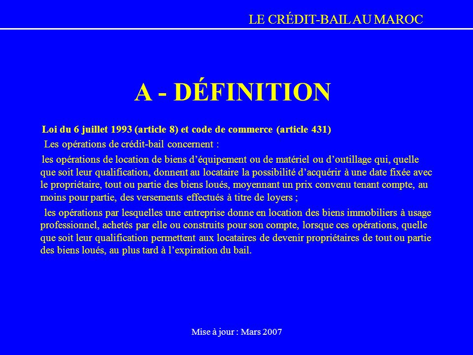 A - DÉFINITIONLoi du 6 juillet 1993 (article 8) et code de commerce (article 431) Les opérations de crédit-bail concernent :