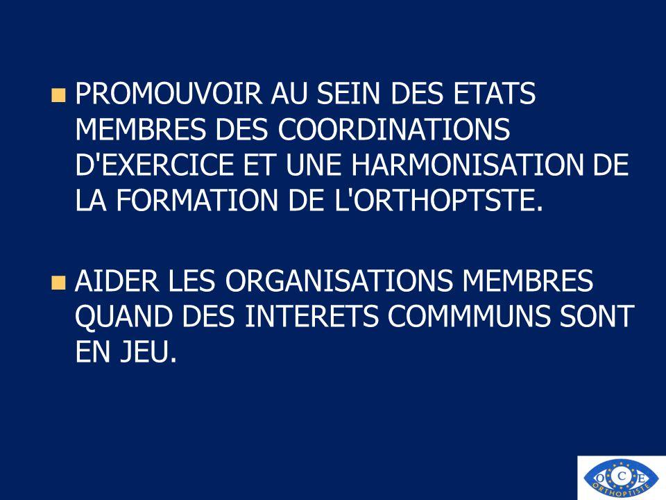 PROMOUVOIR AU SEIN DES ETATS MEMBRES DES COORDINATIONS D EXERCICE ET UNE HARMONISATION DE LA FORMATION DE L ORTHOPTSTE.