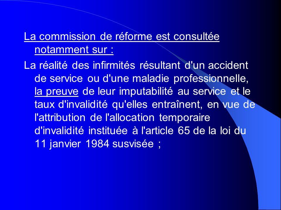 La commission de réforme est consultée notamment sur :