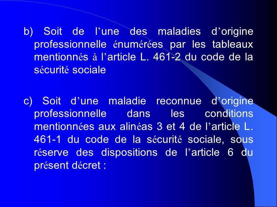 b) Soit de l'une des maladies d'origine professionnelle énumérées par les tableaux mentionnés à l'article L. 461-2 du code de la sécurité sociale