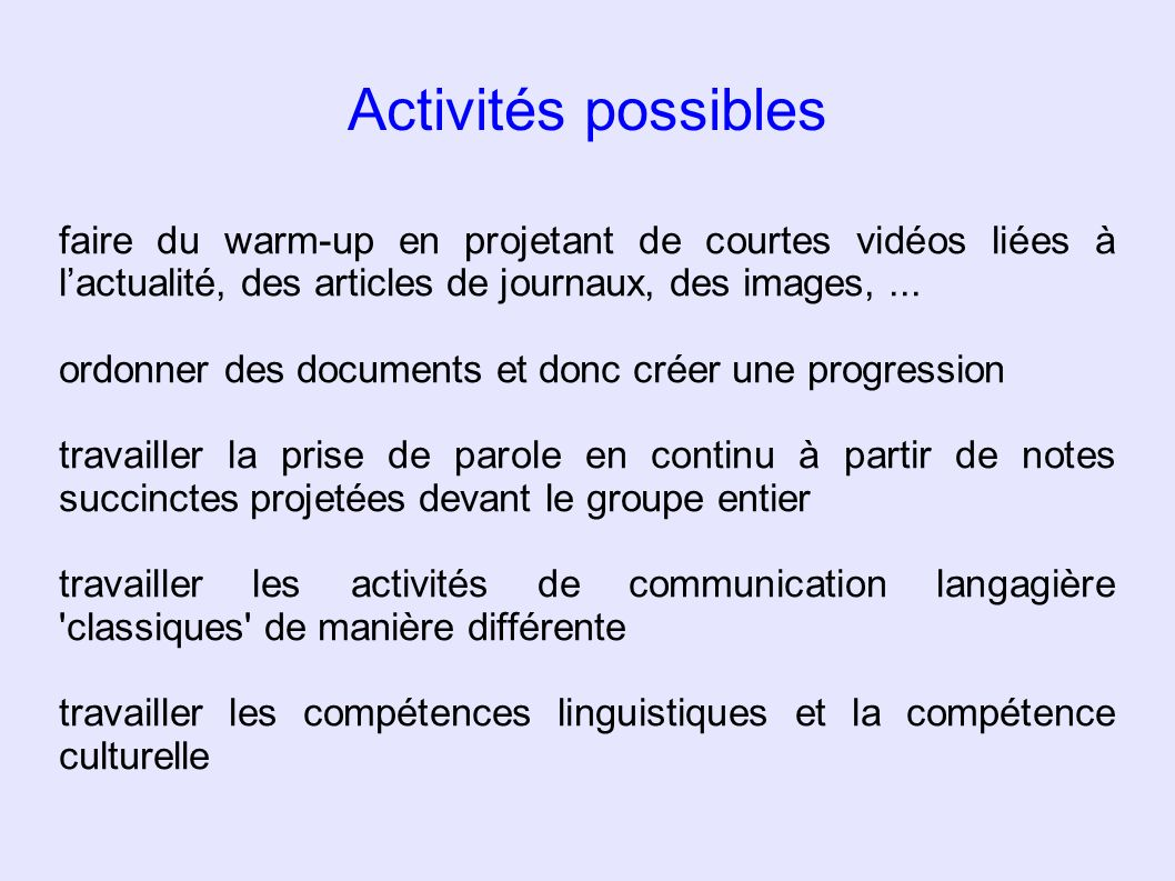 Activités possibles faire du warm-up en projetant de courtes vidéos liées à l'actualité, des articles de journaux, des images, ...