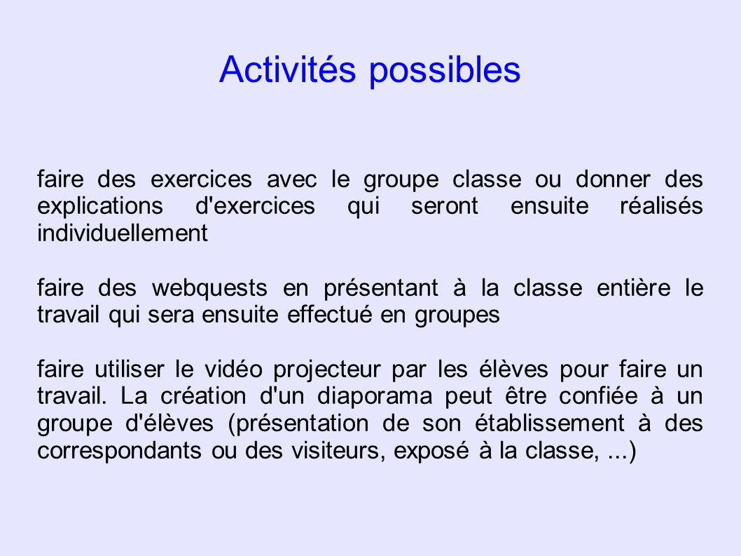 Activités possibles faire des exercices avec le groupe classe ou donner des explications d exercices qui seront ensuite réalisés individuellement.