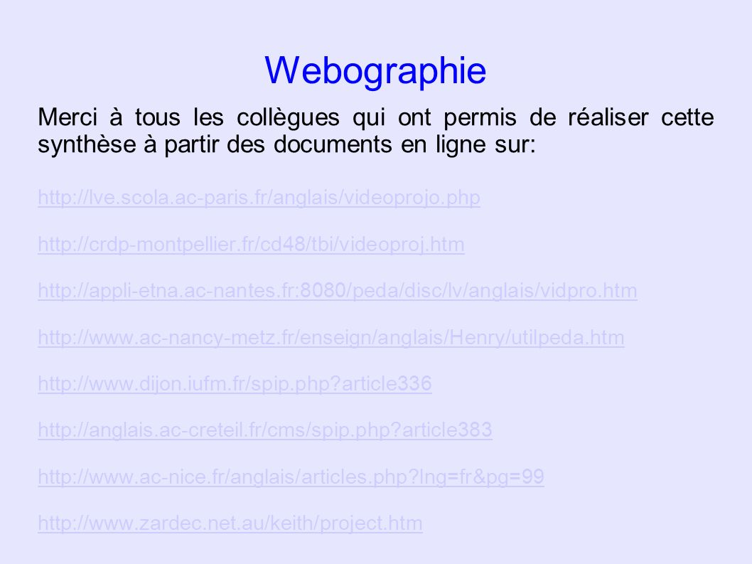 Webographie Merci à tous les collègues qui ont permis de réaliser cette synthèse à partir des documents en ligne sur: