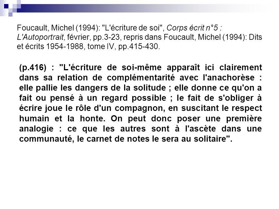 Foucault, Michel (1994): L écriture de soi , Corps écrit n°5 : L Autoportrait, février, pp.3-23, repris dans Foucault, Michel (1994): Dits et écrits 1954-1988, tome IV, pp.415-430.