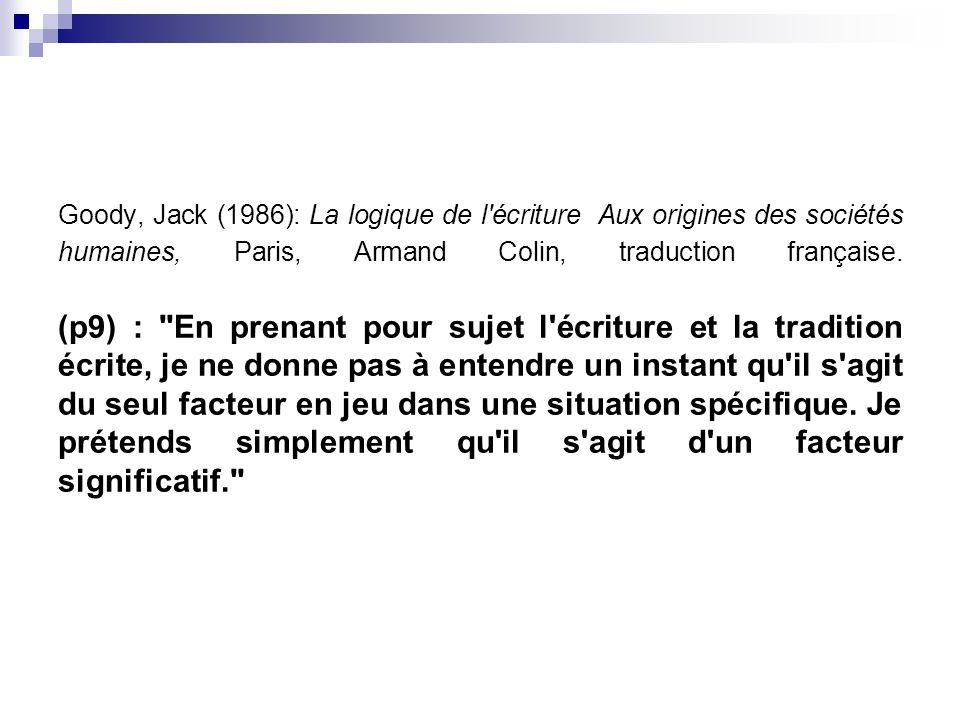 Goody, Jack (1986): La logique de l écriture Aux origines des sociétés humaines, Paris, Armand Colin, traduction française.