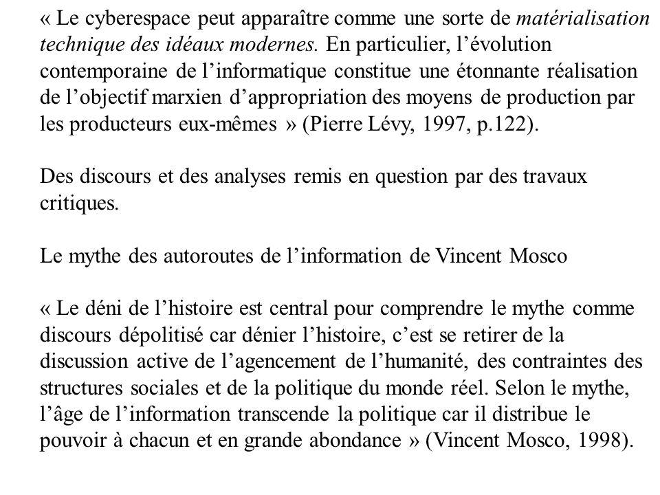 « Le cyberespace peut apparaître comme une sorte de matérialisation technique des idéaux modernes. En particulier, l'évolution contemporaine de l'informatique constitue une étonnante réalisation de l'objectif marxien d'appropriation des moyens de production par les producteurs eux-mêmes » (Pierre Lévy, 1997, p.122).