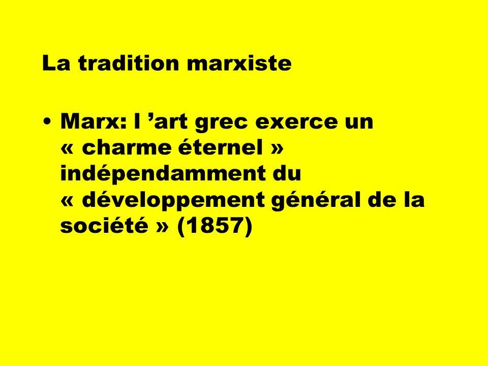 La tradition marxisteMarx: l 'art grec exerce un « charme éternel » indépendamment du « développement général de la société » (1857)