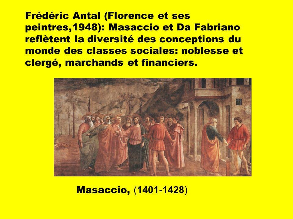 Frédéric Antal (Florence et ses peintres,1948): Masaccio et Da Fabriano reflètent la diversité des conceptions du monde des classes sociales: noblesse et clergé, marchands et financiers.
