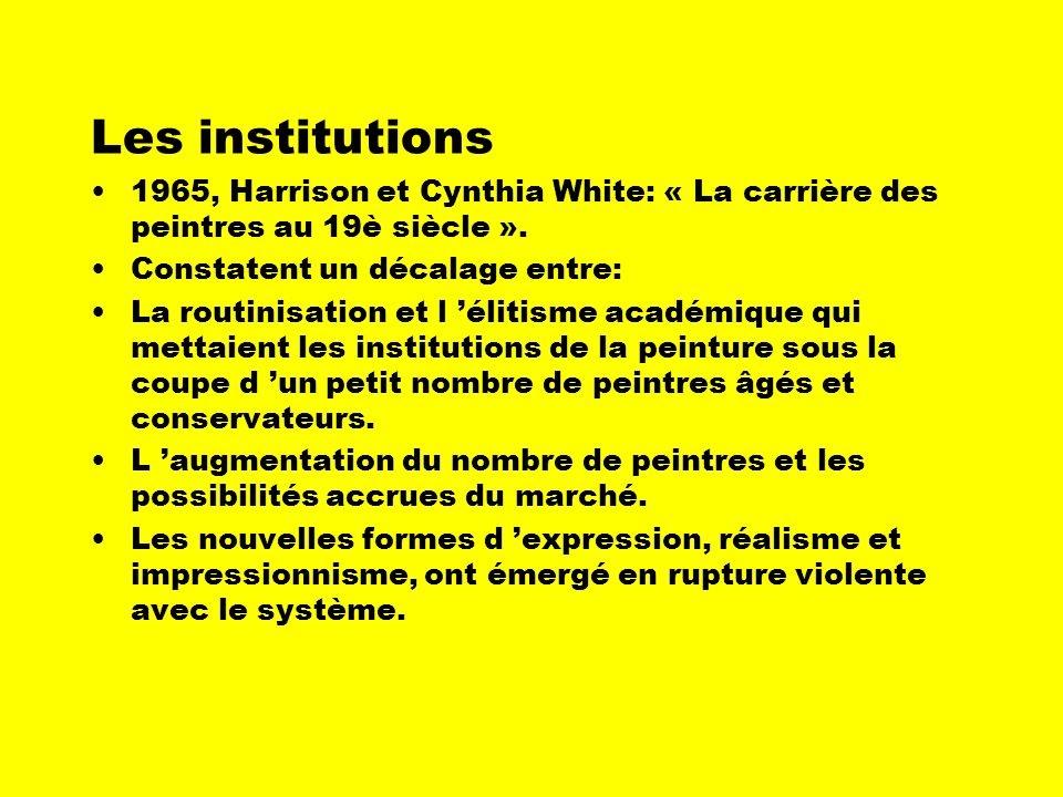 Les institutions1965, Harrison et Cynthia White: « La carrière des peintres au 19è siècle ». Constatent un décalage entre: