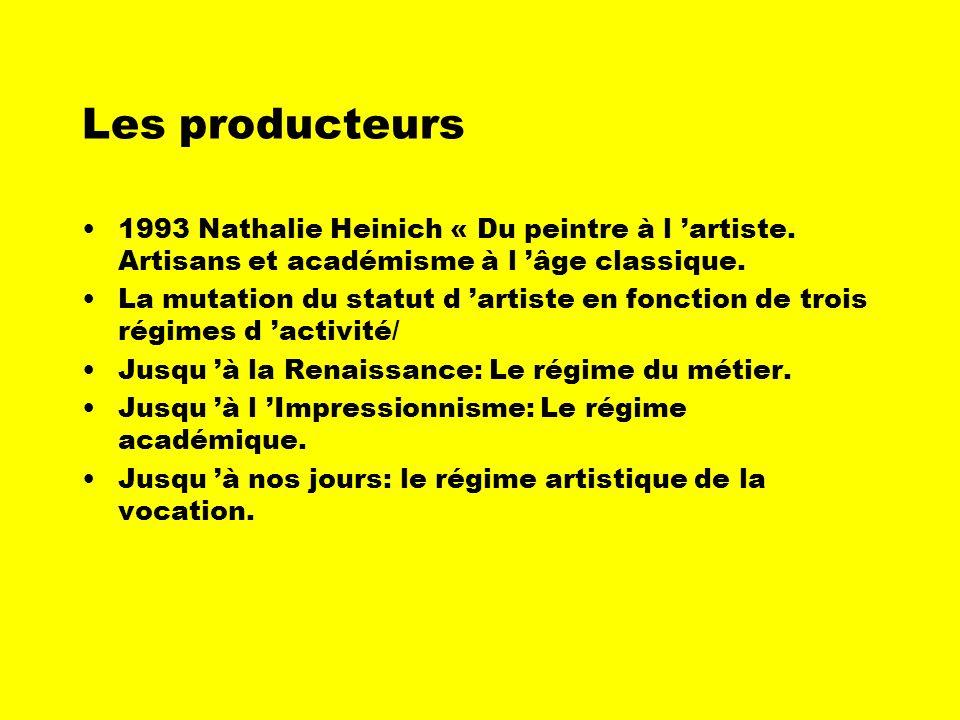Les producteurs1993 Nathalie Heinich « Du peintre à l 'artiste. Artisans et académisme à l 'âge classique.