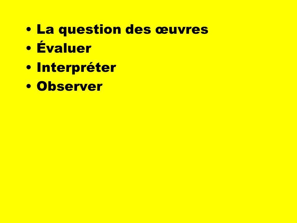 La question des œuvres Évaluer Interpréter Observer