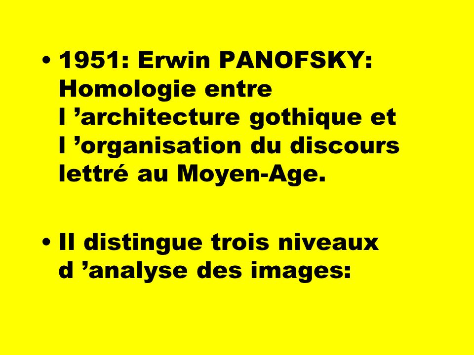 1951: Erwin PANOFSKY: Homologie entre l 'architecture gothique et l 'organisation du discours lettré au Moyen-Age.