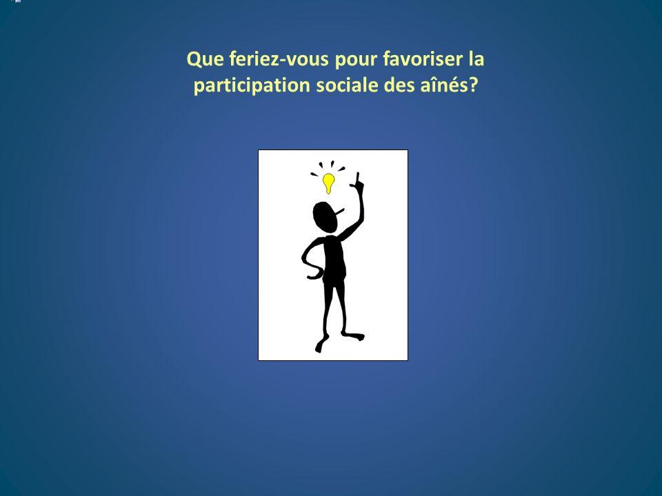 Que feriez-vous pour favoriser la participation sociale des aînés