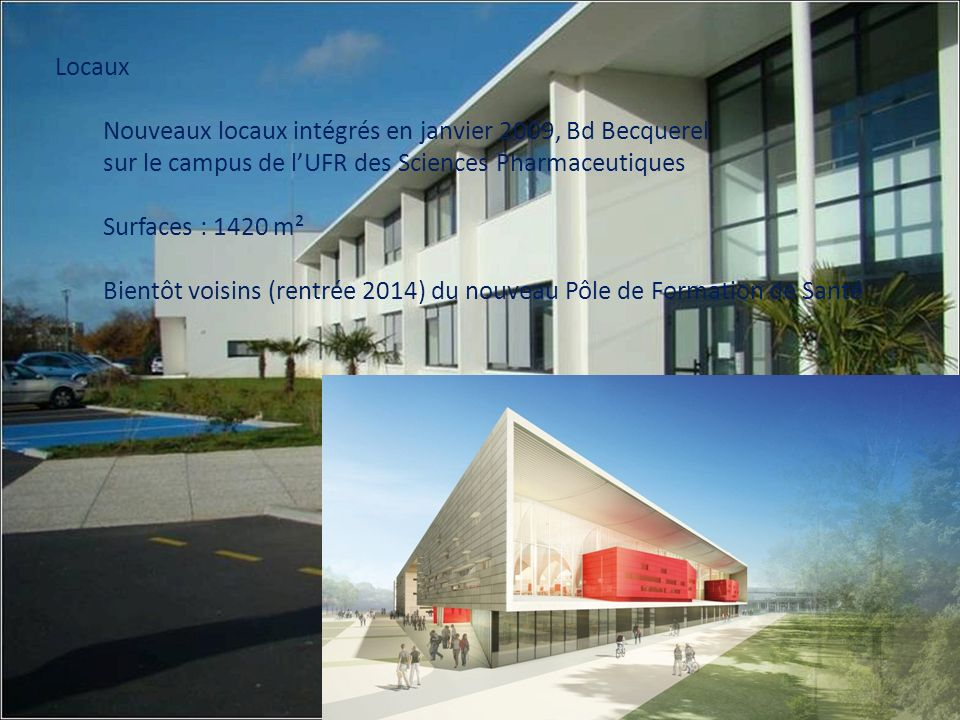 LocauxNouveaux locaux intégrés en janvier 2009, Bd Becquerel. sur le campus de l'UFR des Sciences Pharmaceutiques.