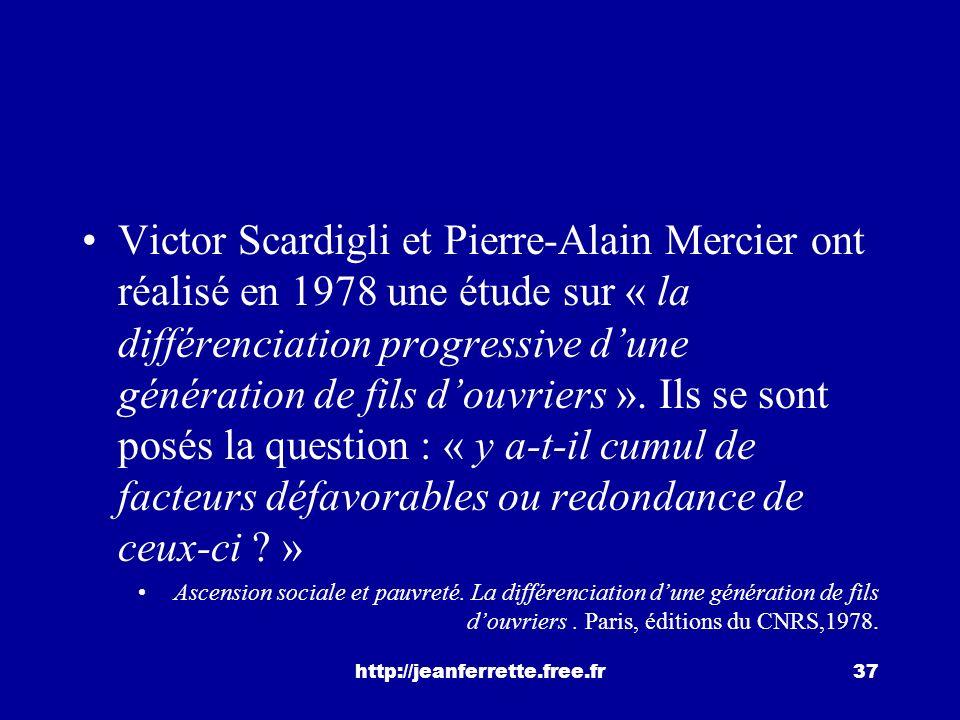 Victor Scardigli et Pierre-Alain Mercier ont réalisé en 1978 une étude sur « la différenciation progressive d'une génération de fils d'ouvriers ». Ils se sont posés la question : « y a-t-il cumul de facteurs défavorables ou redondance de ceux-ci »