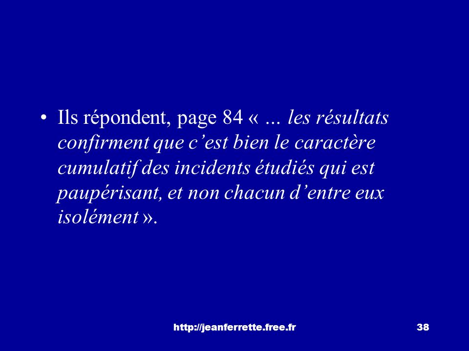 Ils répondent, page 84 « … les résultats confirment que c'est bien le caractère cumulatif des incidents étudiés qui est paupérisant, et non chacun d'entre eux isolément ».