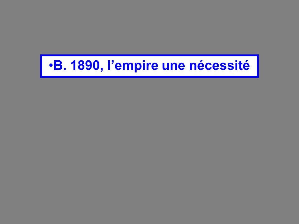 B. 1890, l'empire une nécessité