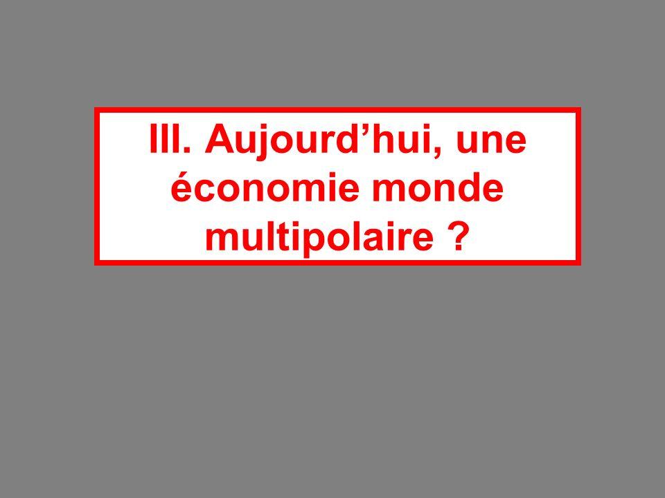 III. Aujourd'hui, une économie monde multipolaire
