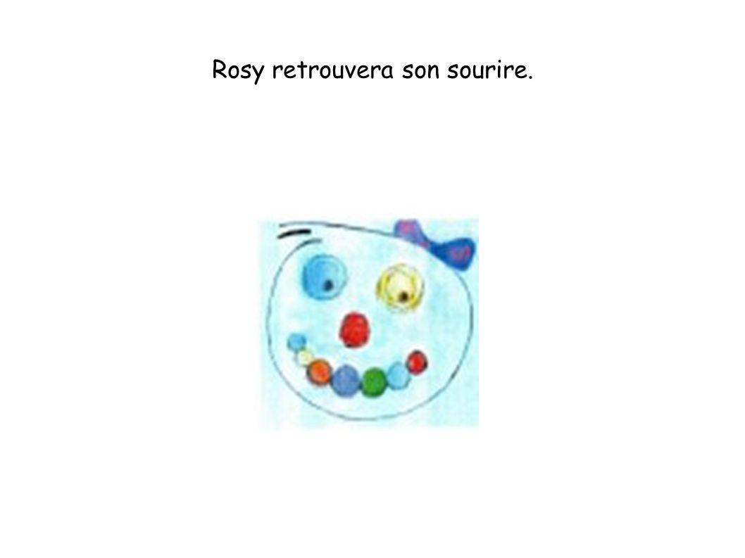 Rosy retrouvera son sourire.