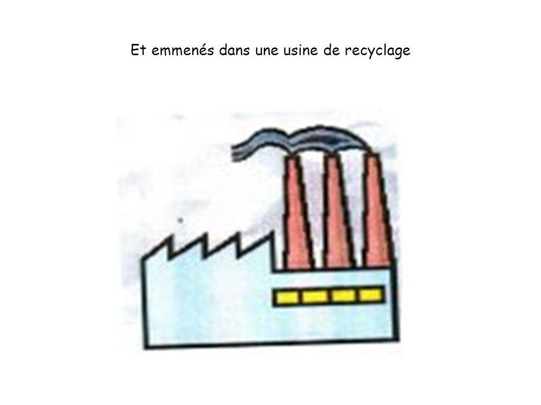 Et emmenés dans une usine de recyclage