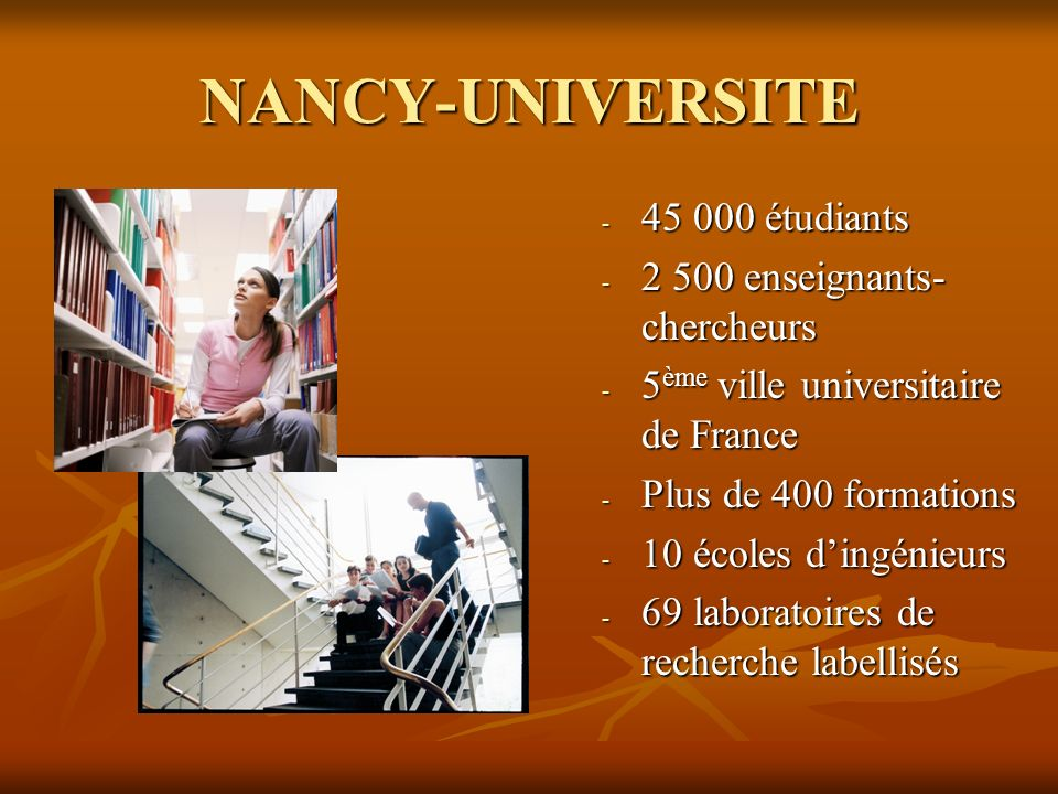 NANCY-UNIVERSITE 45 000 étudiants 2 500 enseignants-chercheurs