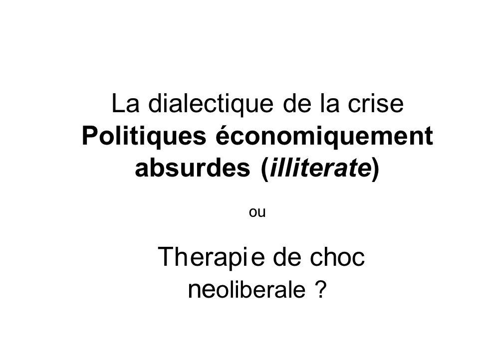 La dialectique de la crise Politiques économiquement absurdes (illiterate) ou Th erapi e de choc neoliberale