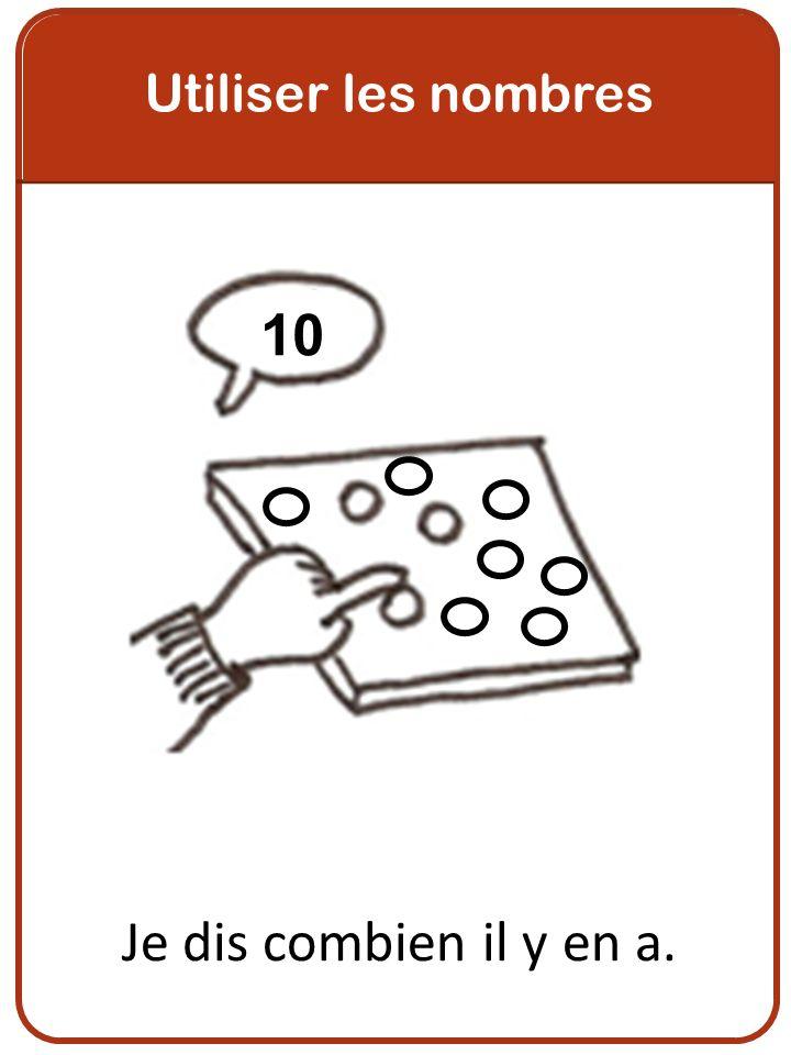 Utiliser les nombres 10 Je dis combien il y en a.