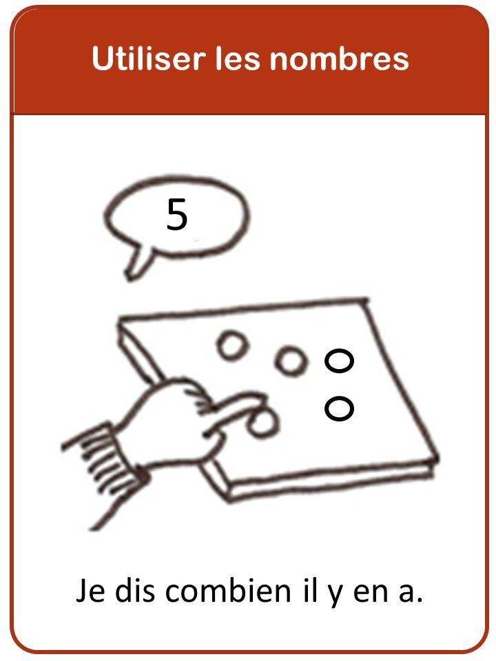 Utiliser les nombres 5 Je dis combien il y en a.