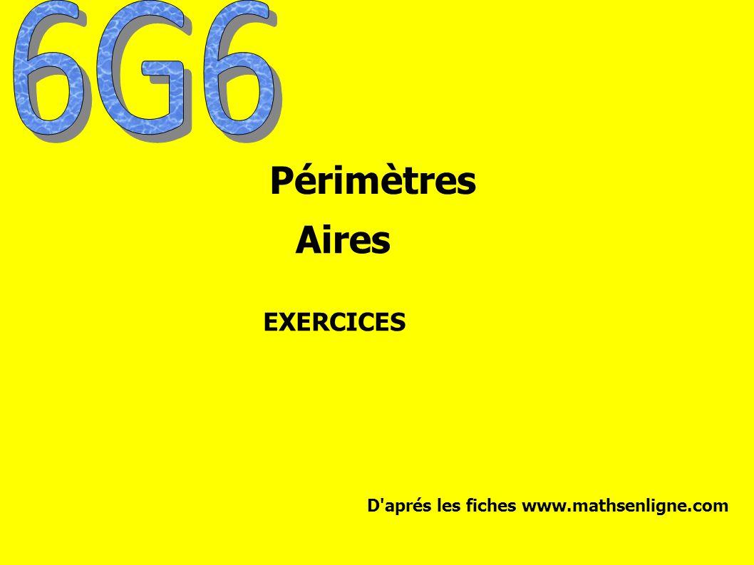 6G6 Périmètres Aires EXERCICES D aprés les fiches www.mathsenligne.com
