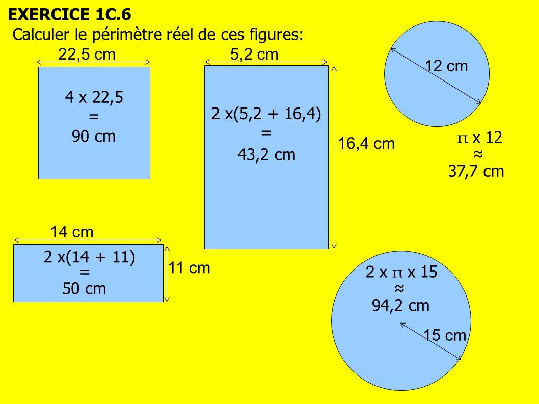 EXERCICE 1C.6 Calculer le périmètre réel de ces figures: 22,5 cm. 5,2 cm. 12 cm. 4 x 22,5. = 2 x(5,2 + 16,4)