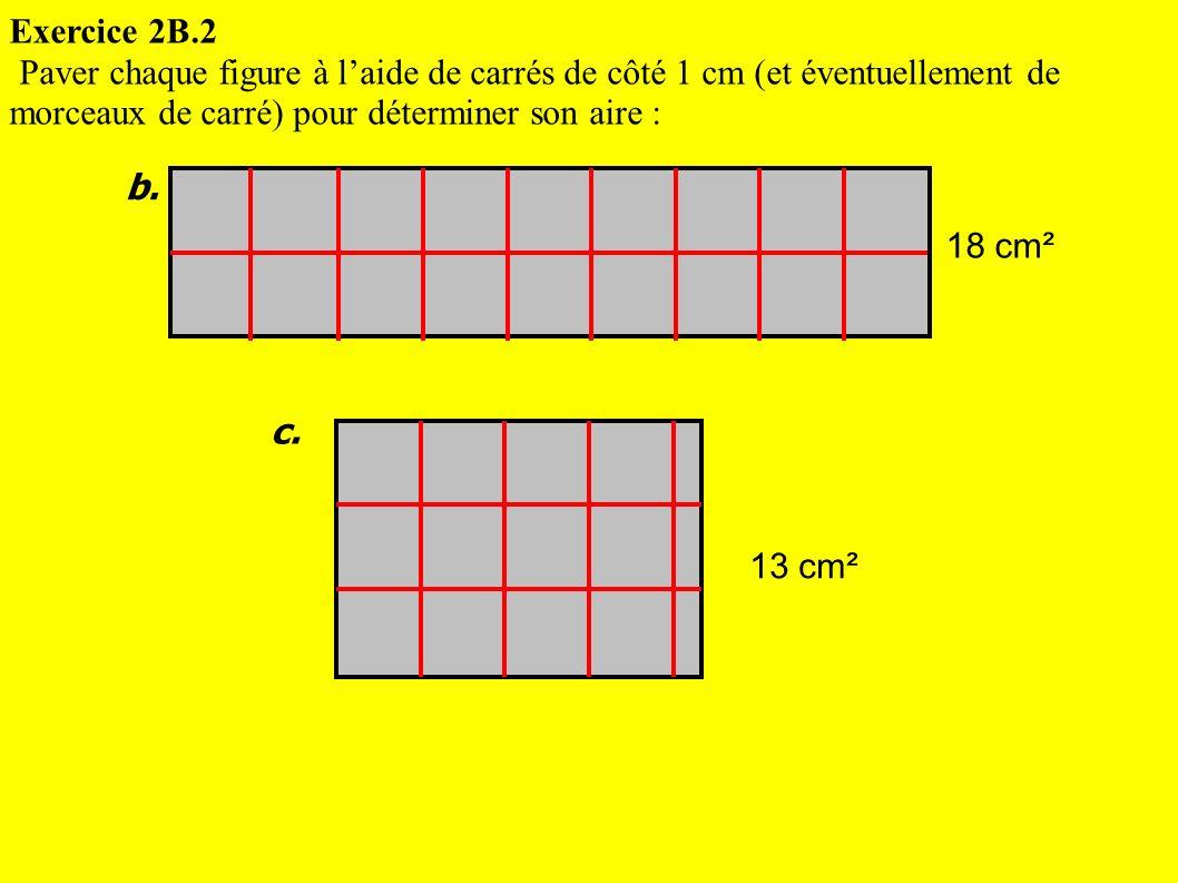 Exercice 2B.2 Paver chaque figure à l'aide de carrés de côté 1 cm (et éventuellement de morceaux de carré) pour déterminer son aire :