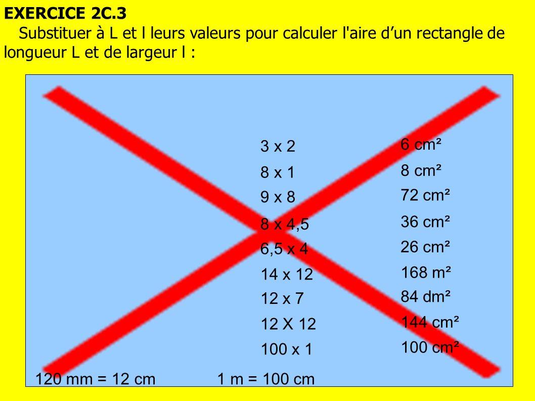 EXERCICE 2C.3 Substituer à L et l leurs valeurs pour calculer l aire d'un rectangle de longueur L et de largeur l :