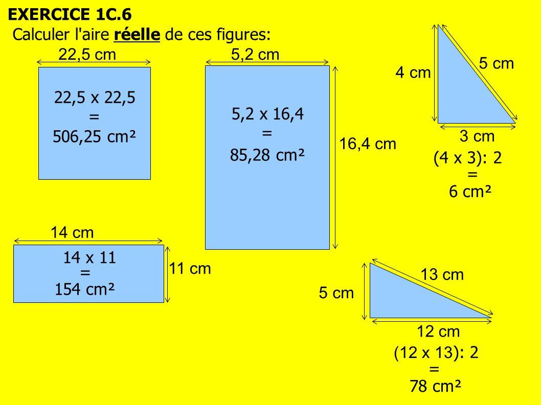 EXERCICE 1C.6 Calculer l aire réelle de ces figures: 5 cm. 4 cm. 3 cm. 22,5 cm. 5,2 cm. 22,5 x 22,5.