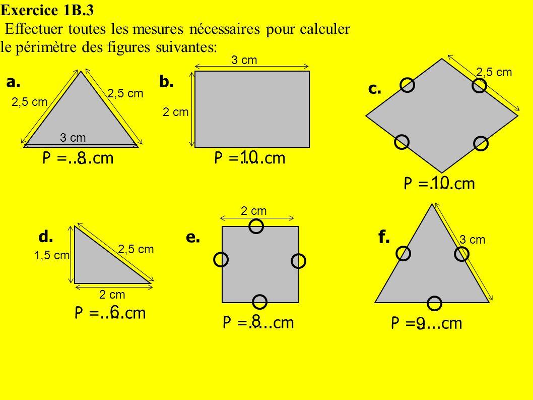 Exercice 1B.3 Effectuer toutes les mesures nécessaires pour calculer. le périmètre des figures suivantes: