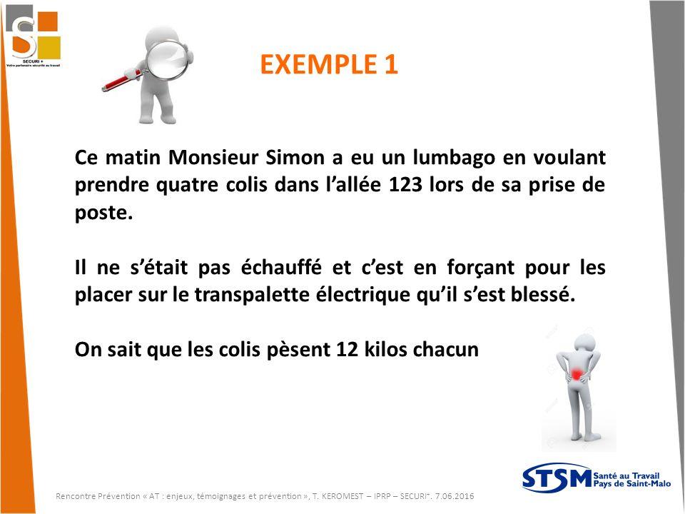 EXEMPLE 1 Ce matin Monsieur Simon a eu un lumbago en voulant prendre quatre colis dans l'allée 123 lors de sa prise de poste.