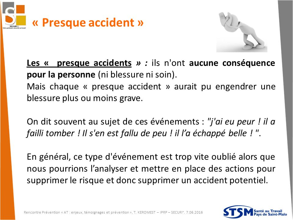 « Presque accident » Les « presque accidents » : ils n ont aucune conséquence pour la personne (ni blessure ni soin).