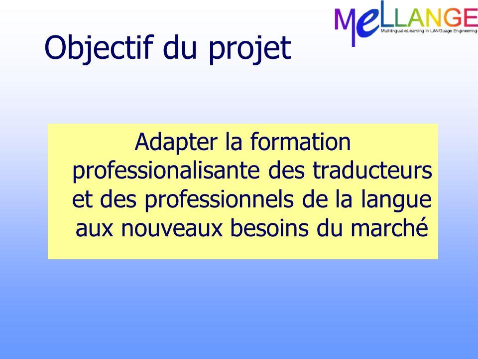 Objectif du projet Adapter la formation professionalisante des traducteurs et des professionnels de la langue aux nouveaux besoins du marché.
