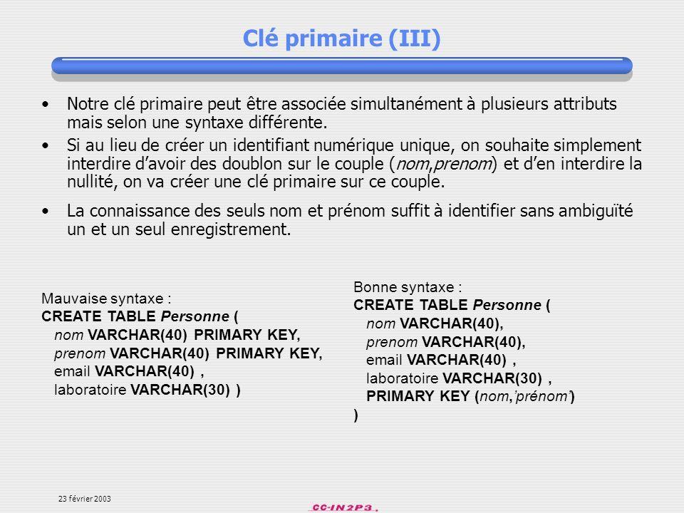 Clé primaire (III)Notre clé primaire peut être associée simultanément à plusieurs attributs mais selon une syntaxe différente.