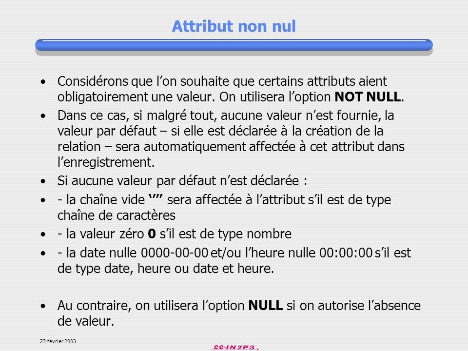Attribut non nul Considérons que l'on souhaite que certains attributs aient obligatoirement une valeur. On utilisera l'option NOT NULL.