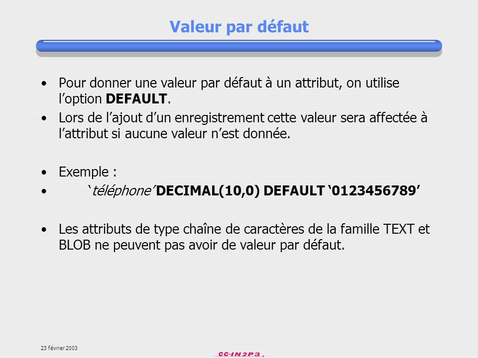 Valeur par défautPour donner une valeur par défaut à un attribut, on utilise l'option DEFAULT.