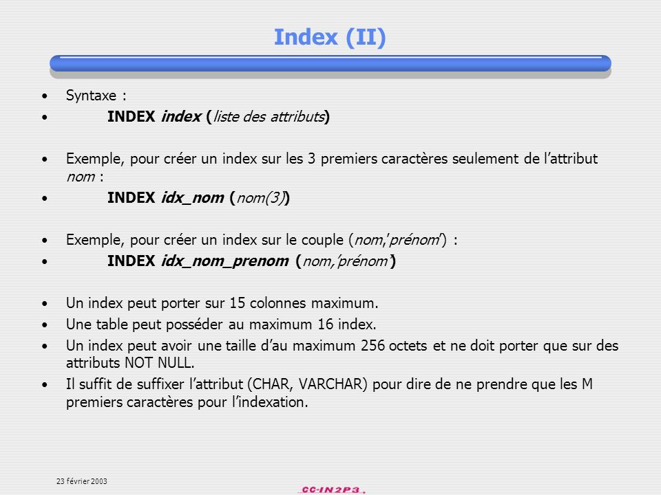 Index (II) Syntaxe : INDEX index (liste des attributs)