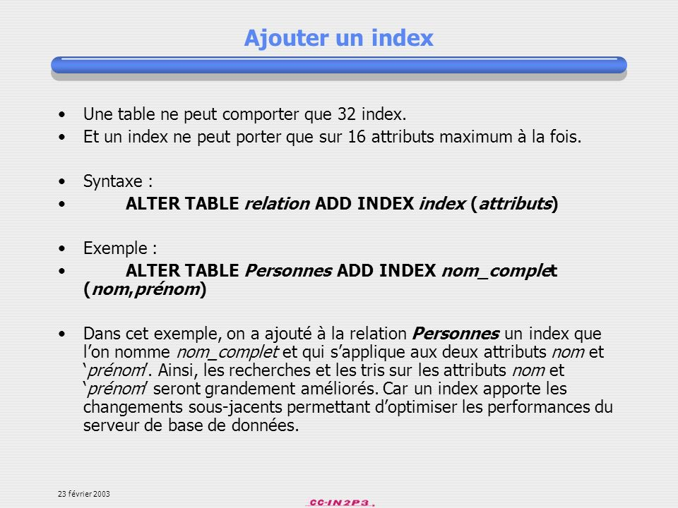 Ajouter un index Une table ne peut comporter que 32 index.