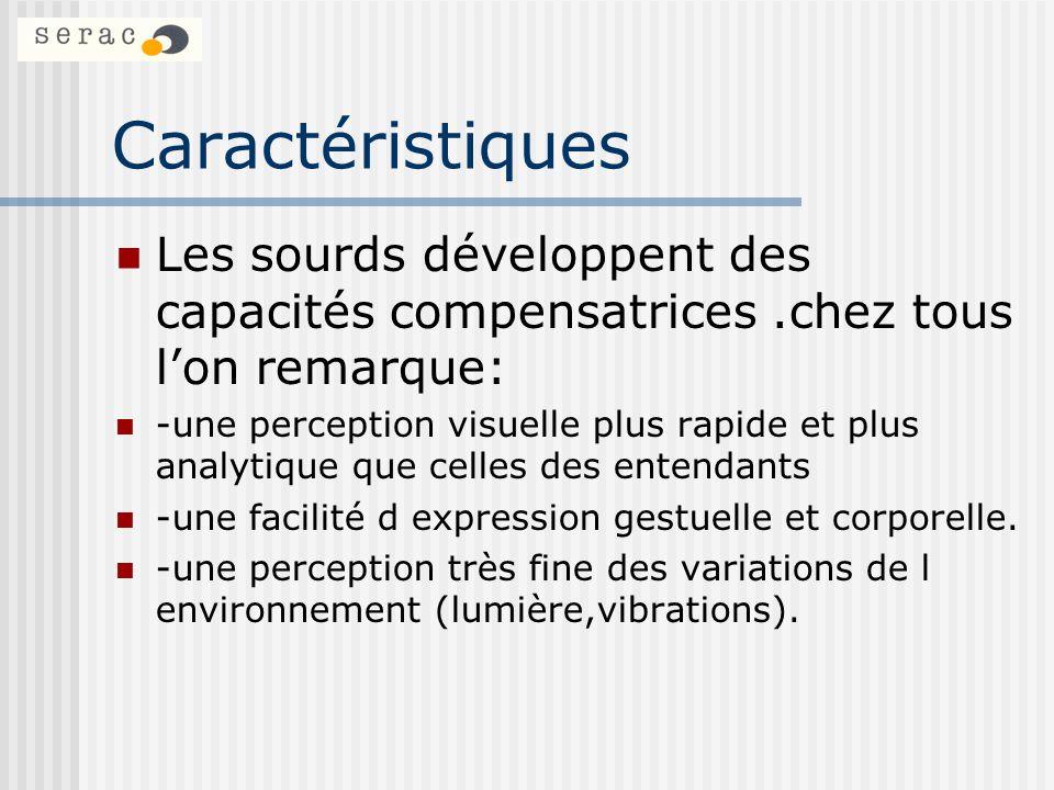 Caractéristiques Les sourds développent des capacités compensatrices .chez tous l'on remarque: