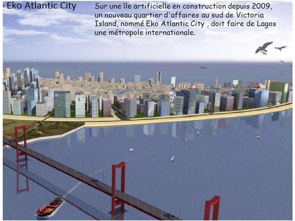 Sur une île artificielle en construction depuis 2009, un nouveau quartier d affaires au sud de Victoria Island, nommé Eko Atlantic City , doit faire de Lagos une métropole internationale.