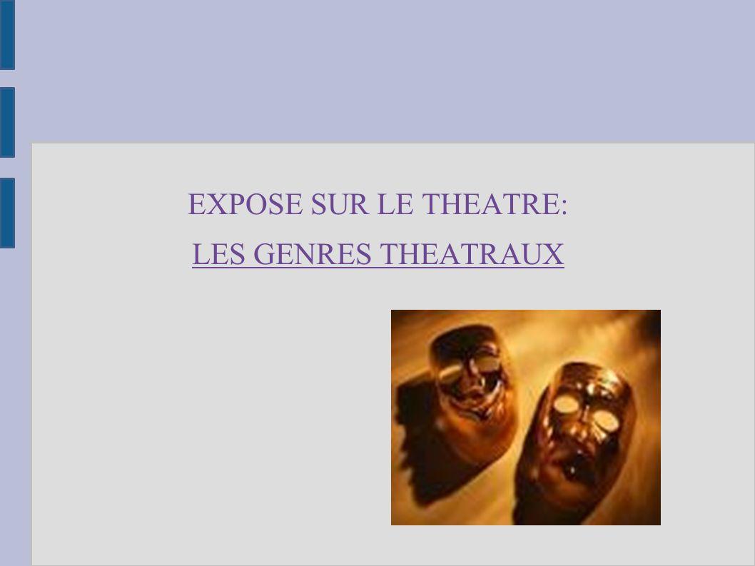 EXPOSE SUR LE THEATRE: LES GENRES THEATRAUX