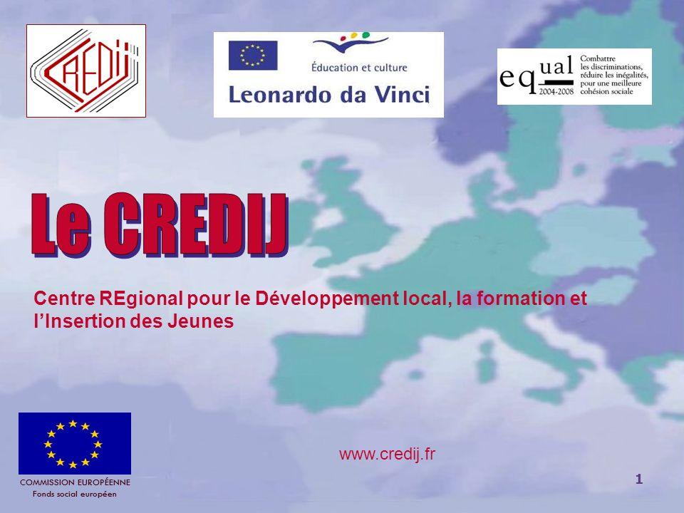 Le CREDIJCentre REgional pour le Développement local, la formation et l'Insertion des Jeunes. COMMISSION EUROPÉENNE Fonds social européen.