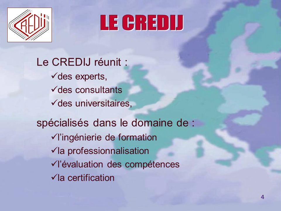 LE CREDIJ Le CREDIJ réunit : spécialisés dans le domaine de :