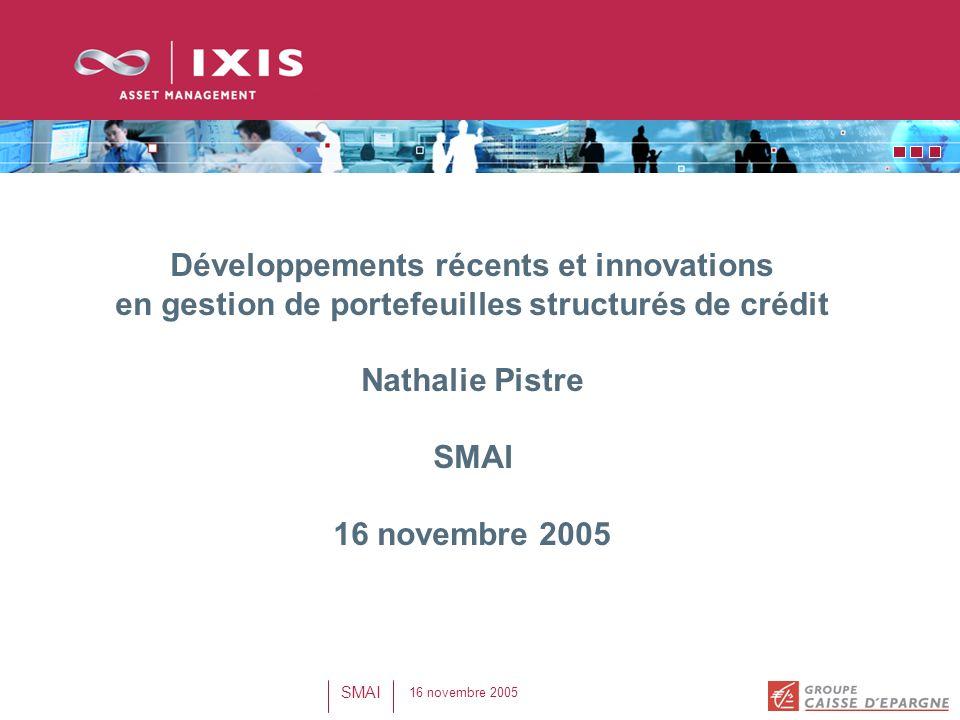 Développements récents et innovations en gestion de portefeuilles structurés de crédit Nathalie Pistre SMAI 16 novembre 2005