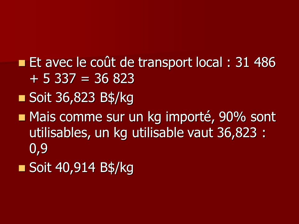 Et avec le coût de transport local : 31 486 + 5 337 = 36 823