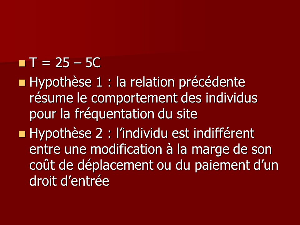 T = 25 – 5C Hypothèse 1 : la relation précédente résume le comportement des individus pour la fréquentation du site.